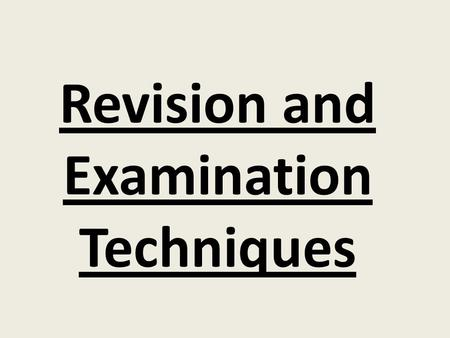 Revision and Examination Techniques. Exam Techniques 'The truth about exams' Exams are not designed to catch you out. They provide an opportunity for.