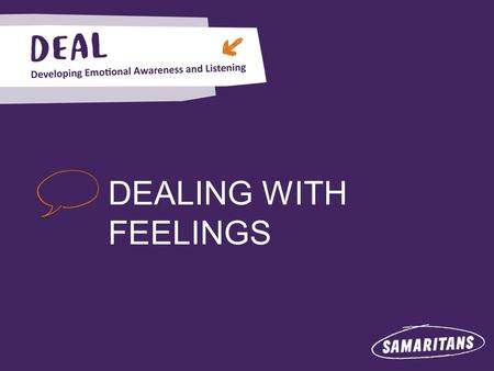 DEALING WITH FEELINGS. Dealing with feelings Q1 At what age can you become a volunteer? SAMARITANS QUIZ Q3 How else might callers contact Samaritans?