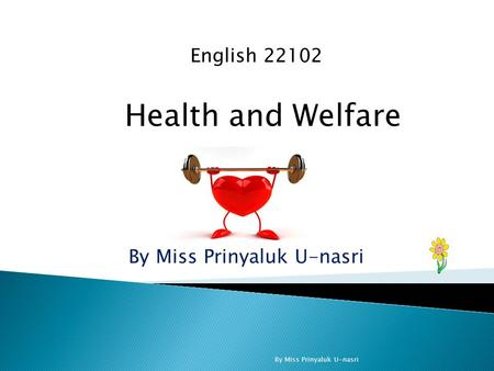 Health and Welfare English 22102 By Miss Prinyaluk U-nasri.