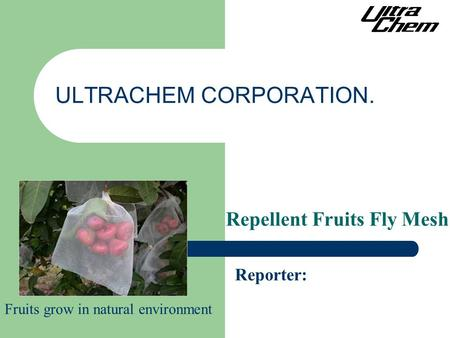 ULTRACHEM CORPORATION. Reporter: Repellent Fruits Fly Mesh Fruits grow in natural environment.