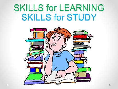 SKILLS for LEARNING SKILLS for STUDY
