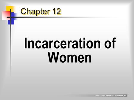 Clear & Cole, American Corrections, 8 th Chapter 12 Incarceration of Women.