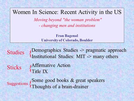 Women In Science: Recent Activity in the US Moving beyond the woman problem - changing men and institutions Fran Bagenal University of Colorado, Boulder.