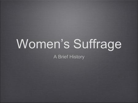 Women's Suffrage A Brief History.
