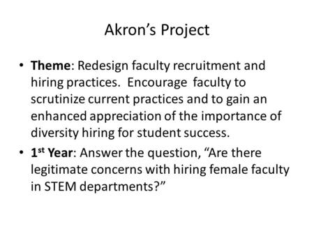 Akron's Project Theme: Redesign faculty recruitment and hiring practices. Encourage faculty to scrutinize current practices and to gain an enhanced appreciation.