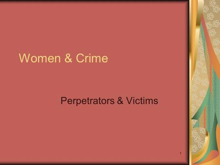 11 Women & Crime Perpetrators & Victims. 22 Outline I. Arrest rates for Women Vs. Men II. Labor Force Trends For Women III. Violence Amongst Intimates.