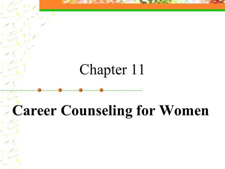 Chapter 11 Career Counseling for Women. Career Development Theories for Women Ginzberg: lifestyle dimensions for women Traditional Transitional Innovating.