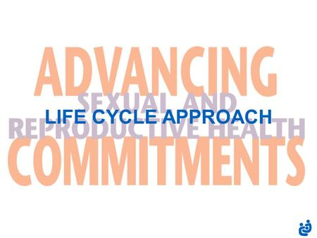 LIFE CYCLE APPROACH. life cycle approach ( 2 ) Anticipates and meets women's health needs from infancy through old age Emphasizes health-seeking behavior.