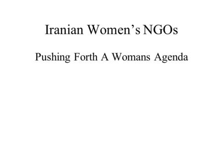 Iranian Women's NGOs Pushing Forth A Womans Agenda.