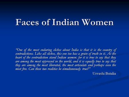 "Faces of Indian Women ""One of the most enduring cliches about India is that it is the country of contradictions. Like all cliches, this one too has a grain."
