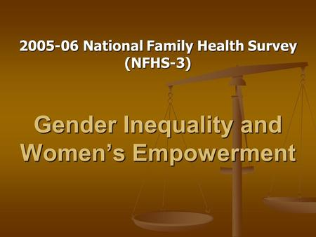 Gender Inequality and Women's Empowerment 2005-06 National Family Health Survey (NFHS-3)