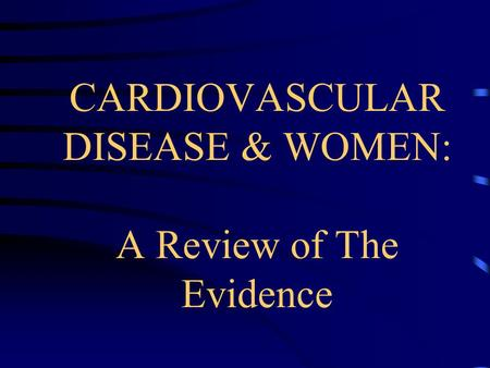 CARDIOVASCULAR DISEASE & WOMEN: A Review of The Evidence.