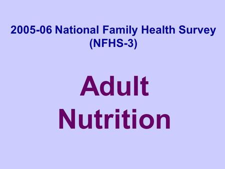 2005-06 National Family Health Survey (NFHS-3) Adult Nutrition.