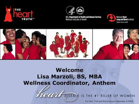 Welcome Lisa Marzoli, BS, MBA Wellness Coordinator, Anthem The Heart Truth and Red Dress are trademarks of DHHS.