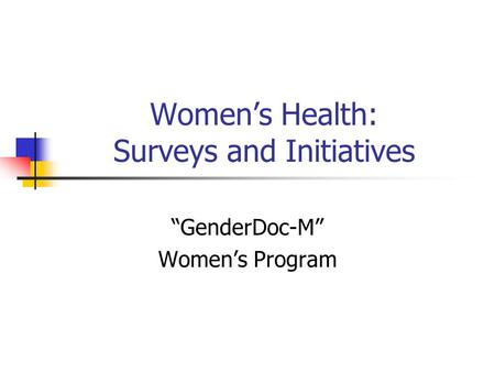 "Women's Health: Surveys and Initiatives ""GenderDoc-M"" Women's Program."