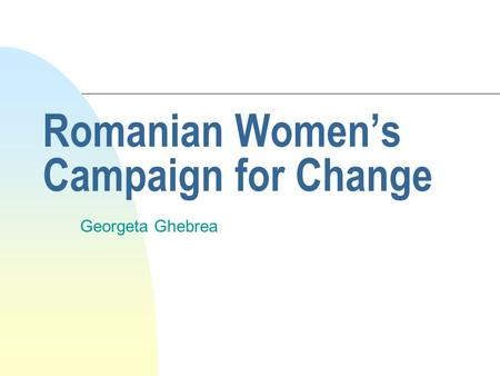 Romanian Women's Campaign for Change Georgeta Ghebrea.