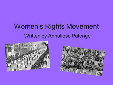 Women's Rights Movement Written by Annaliese Patenge.