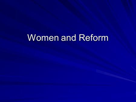 Women and Reform. A. The role of women in the 1800's.