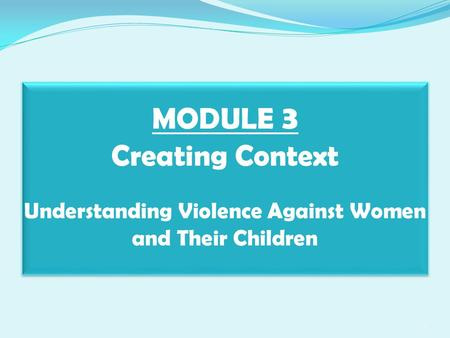MODULE 3 Creating Context Understanding Violence Against Women and Their Children 1.