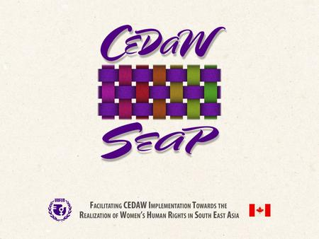 CEDAW South East Asia Programme Regional programme of the United Nations Development Fund for Women (UNIFEM) for South East Asia CEDAW SEAP.
