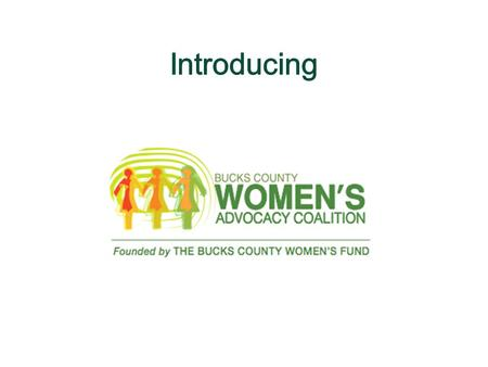 Our Mission The Bucks County Women's Advocacy Coalition is a non-partisan coalition of Bucks County individuals and the non- profit organizations that.