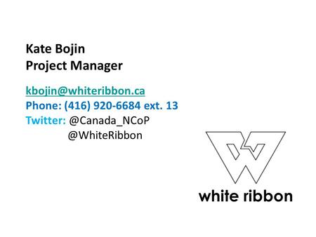 Kate Bojin Project Manager Phone: (416) 920-6684 ext.  white ribbon.