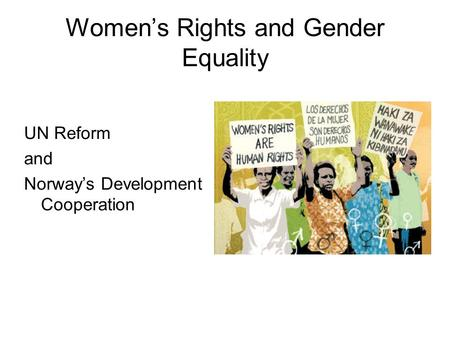Women's Rights and Gender Equality UN Reform and Norway's Development Cooperation.
