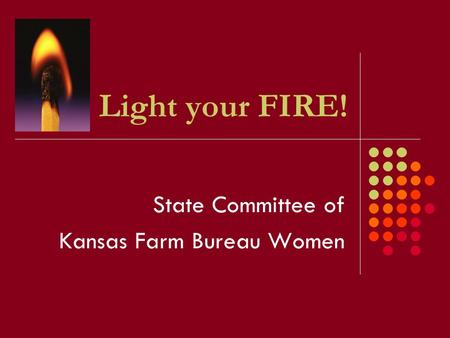 Light your FIRE! State Committee of Kansas Farm Bureau Women.