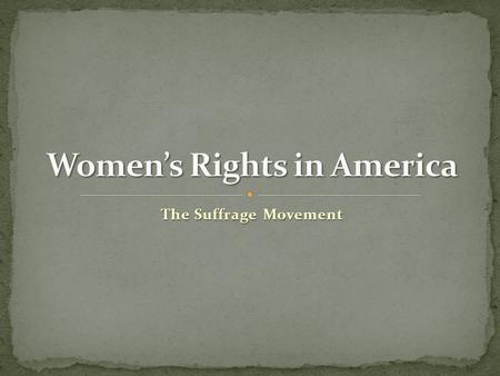 The Suffrage Movement. When the country was founded, in most states, only free, white men (usually land owners with a significant amount of property)