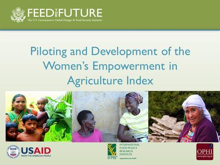 Piloting and Development of the Women's Empowerment in Agriculture Index.