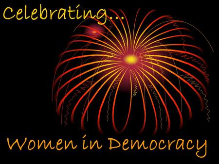 "Women in Democracy Celebrating…. ""John, in the new code of laws…remember the ladies… Remember, all men would be tyrants if they could…We will not hold."