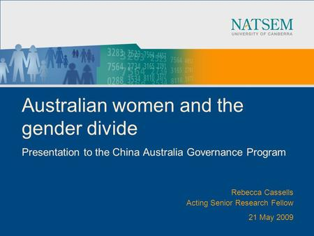 Australian women and the gender divide Presentation to the China Australia Governance Program Rebecca Cassells Acting Senior Research Fellow 21 May 2009.