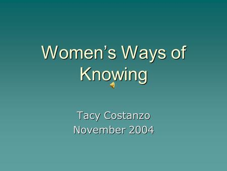 Women's Ways of Knowing Tacy Costanzo November 2004.