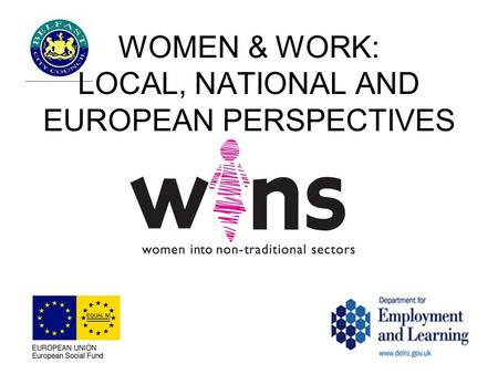 WOMEN & WORK: LOCAL, NATIONAL AND EUROPEAN PERSPECTIVES.