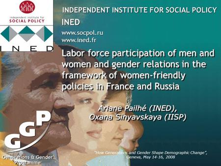 "INDEPENDENT INSTITUTE FOR SOCIAL POLICY www.socpol.ru www.ined.fr www.socpol.ru www.ined.fr INED logo here 800 x 800 px ""How Generations and Gender Shape."