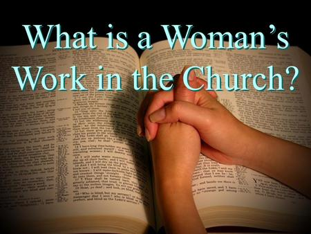 What is a Woman's Work in the Church?. Women equally important Eph. 4:6 everyone works, equally important Rom. 16 Phoebe, Mary, others.