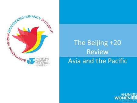 The Beijing +20 Review Asia and the Pacific. 1.Renew political commitment 2. Strengthen evidence base 3. Civil Society Engagement and social mobilization.