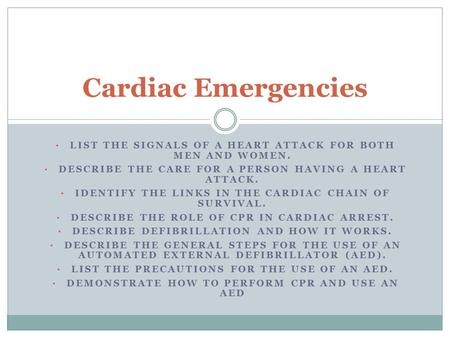 Cardiac Emergencies List the signals of a heart attack for both men and women. Describe the care for a person having a heart attack. Identify the links.