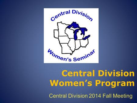 Central Division Women's Program Central Division 2014 Fall Meeting.
