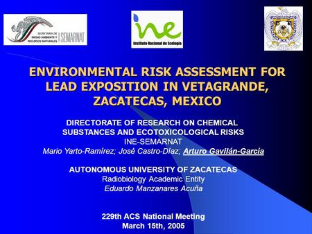 ENVIRONMENTAL RISK ASSESSMENT FOR LEAD EXPOSITION IN VETAGRANDE, ZACATECAS, MEXICO DIRECTORATE OF RESEARCH ON CHEMICAL SUBSTANCES AND ECOTOXICOLOGICAL.