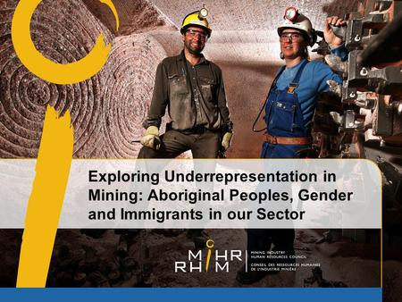 Exploring Underrepresentation in Mining: Aboriginal Peoples, Gender and Immigrants in our Sector.