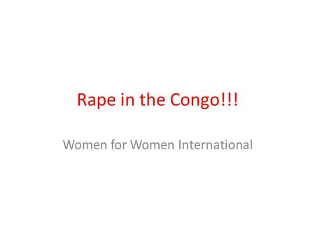 Rape in the Congo!!! Women for Women International.