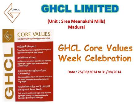 Date : 25/08/2014 to 31/08/2014. On the first day of GHCL Core Values Week Celebration everyone has pledged the core value followed by the speaker. GHCL.