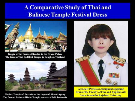 Associate Professor Jaruphan Supprung Dean of the Faculty of Fine and Applied Arts Suan Sunandha Rajabhat University A Comparative Study of Thai and Balinese.
