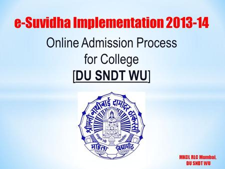 MKCL RLC Mumbai, DU SNDT WU e-Suvidha Implementation 2013-14 Online Admission Process for College [ DU SNDT WU ]