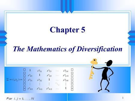 1 Chapter 5 The Mathematics of Diversification. 2 Introduction u The reason for portfolio theory mathematics: To show why diversification is a good idea.