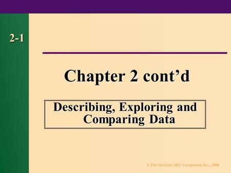 © The McGraw-Hill Companies, Inc., 2000 2-1 Chapter 2 cont'd Describing, Exploring and Comparing Data.