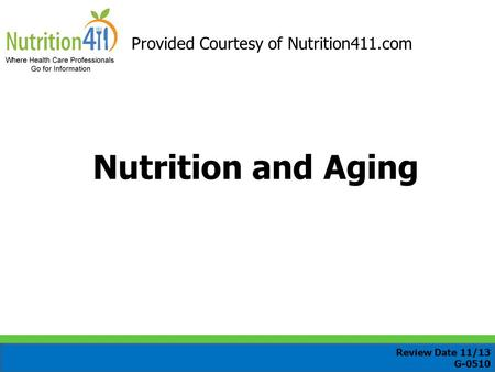 Nutrition and Aging Review Date 11/13 G-0510 Provided Courtesy of Nutrition411.com.