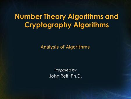 Number Theory Algorithms and Cryptography Algorithms Prepared by John Reif, Ph.D. Analysis of Algorithms.