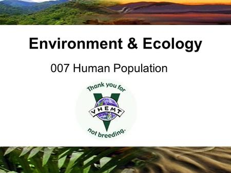 Copyright © 2009 Benjamin Cummings is an imprint of Pearson 007 Human Population Environment & Ecology.
